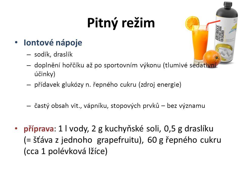 Pitný režim Iontové nápoje – sodík, draslík – doplnění hořčíku až po sportovním výkonu (tlumivé sedativní účinky) – přídavek glukózy n. řepného cukru
