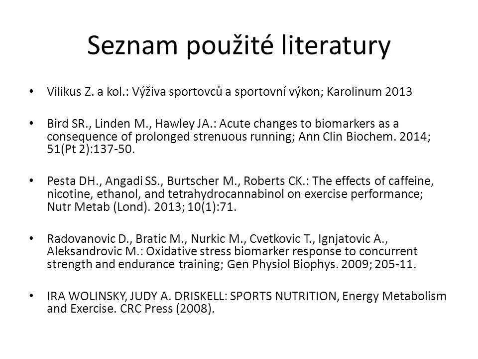 Seznam použité literatury Vilikus Z. a kol.: Výživa sportovců a sportovní výkon; Karolinum 2013 Bird SR., Linden M., Hawley JA.: Acute changes to biom