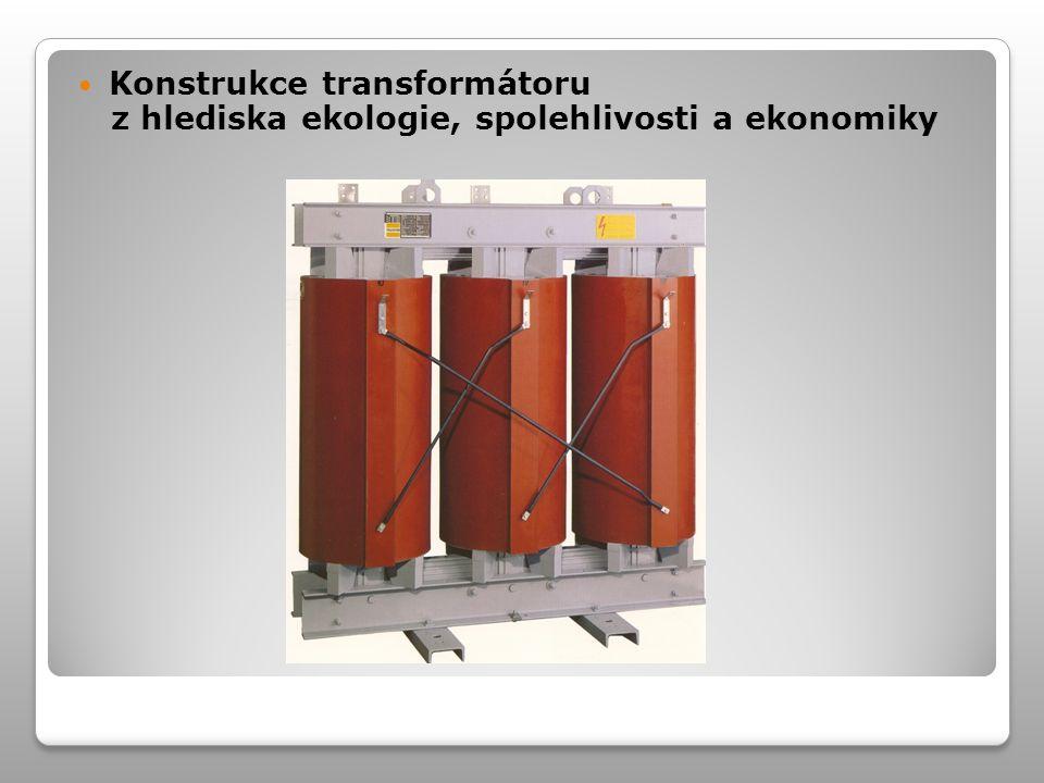Konstrukce transformátoru z hlediska ekologie, spolehlivosti a ekonomiky