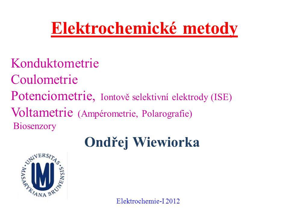 Elektrochemické metody Konduktometrie Coulometrie Potenciometrie, Iontově selektivní elektrody (ISE) Voltametrie (Ampérometrie, Polarografie) Biosenzo
