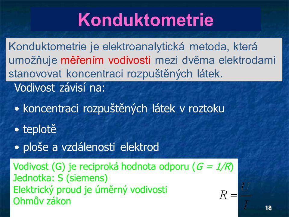 18 Konduktometrie Konduktometrie je elektroanalytická metoda, která umožňuje měřením vodivosti mezi dvěma elektrodami stanovovat koncentraci rozpuštěn