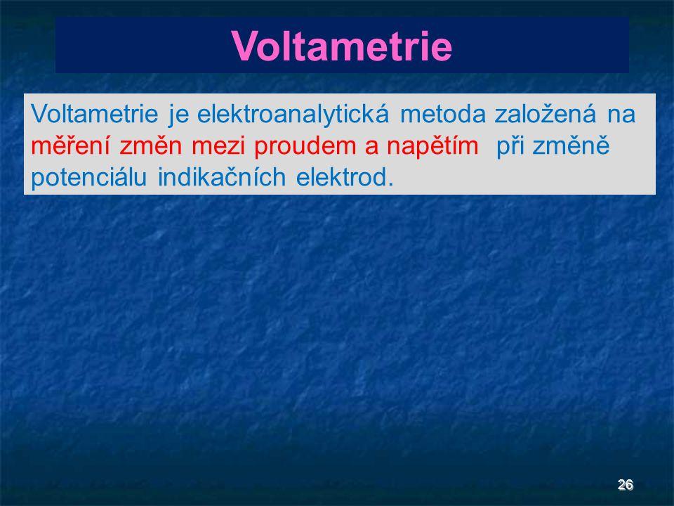 26 Voltametrie Voltametrie je elektroanalytická metoda založená na měření změn mezi proudem a napětím při změně potenciálu indikačních elektrod.