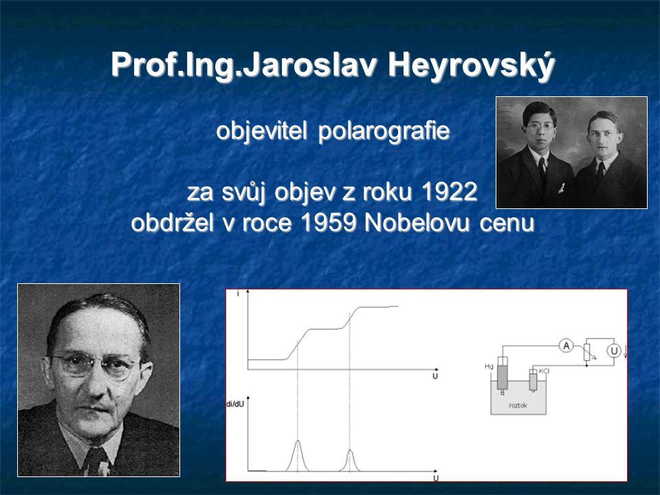 29 Prof.Ing.Jaroslav Heyrovský objevitel polarografie za svůj objev z roku 1922 obdržel v roce 1959 Nobelovu cenu