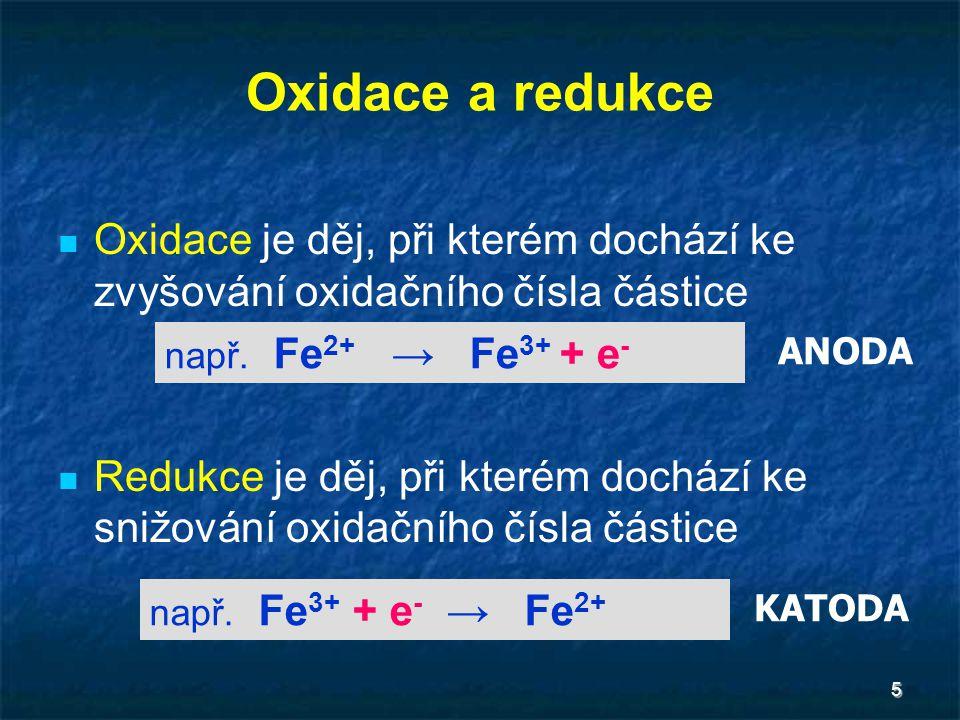 5 Oxidace a redukce Oxidace je děj, při kterém dochází ke zvyšování oxidačního čísla částice Redukce je děj, při kterém dochází ke snižování oxidačníh