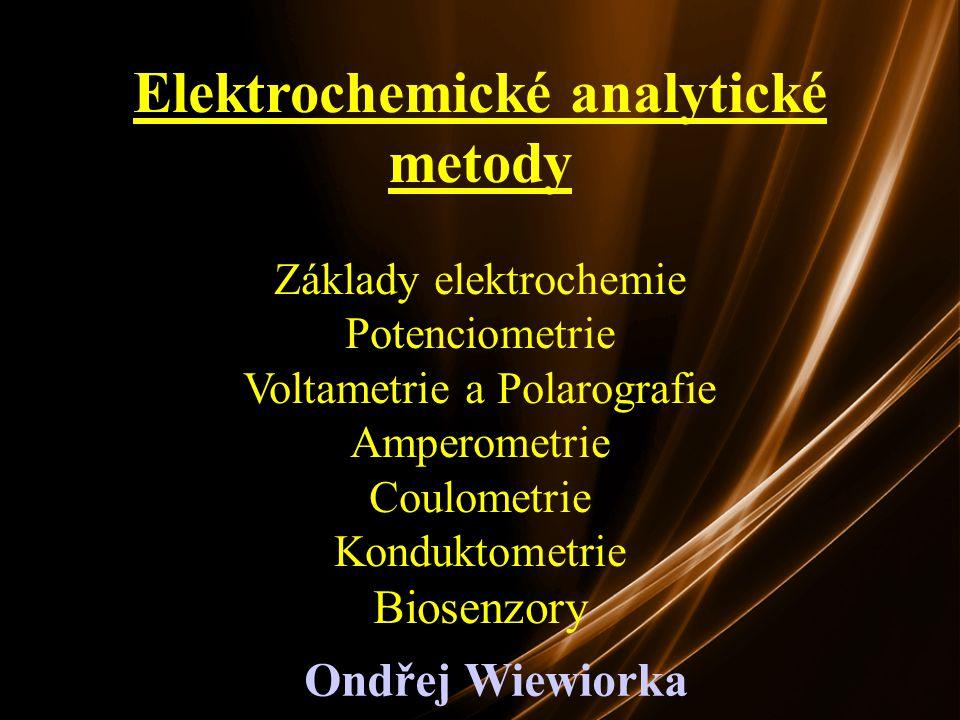 Elektrochemické analytické metody Základy elektrochemie Potenciometrie Voltametrie a Polarografie Amperometrie Coulometrie Konduktometrie Biosenzory O