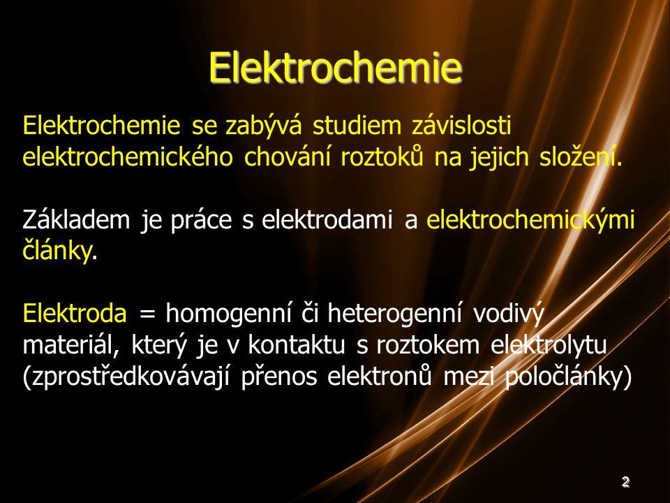 2 Elektrochemie Elektrochemie se zabývá studiem závislosti elektrochemického chování roztoků na jejich složení. Základem je práce s elektrodami a elek