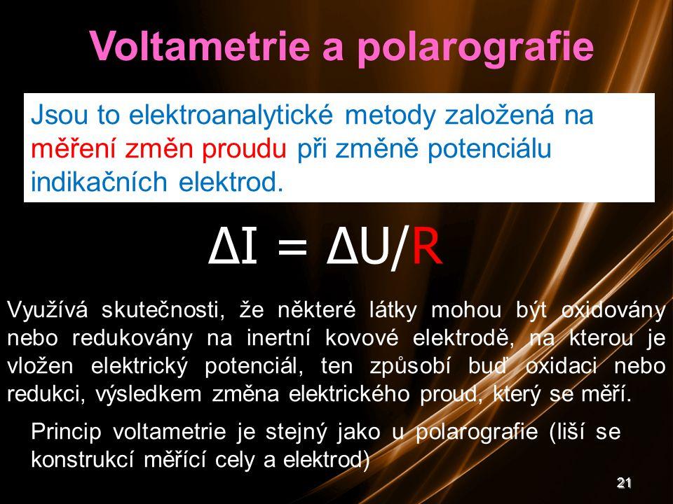 21 Voltametrie a polarografie Jsou to elektroanalytické metody založená na měření změn proudu při změně potenciálu indikačních elektrod. ΔI = ΔU/R Pri