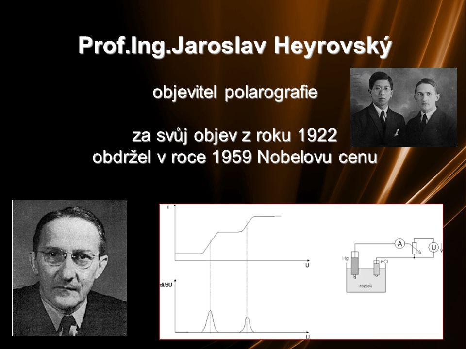 22 Prof.Ing.Jaroslav Heyrovský objevitel polarografie za svůj objev z roku 1922 obdržel v roce 1959 Nobelovu cenu