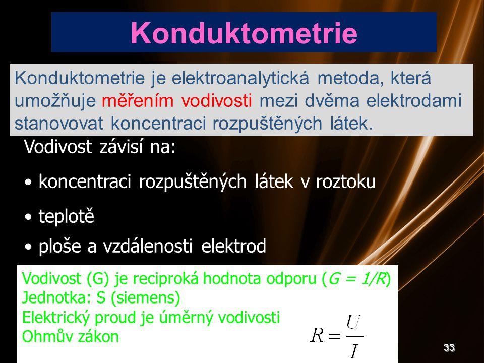 33 Konduktometrie Konduktometrie je elektroanalytická metoda, která umožňuje měřením vodivosti mezi dvěma elektrodami stanovovat koncentraci rozpuštěn
