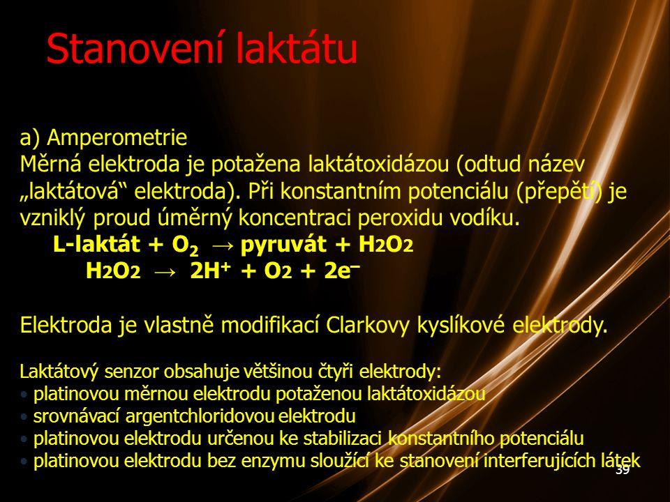 """39 Stanovení laktátu a) Amperometrie Měrná elektroda je potažena laktátoxidázou (odtud název """"laktátová"""" elektroda). Při konstantním potenciálu (přepě"""