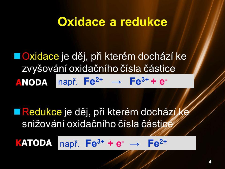 4 Oxidace a redukce Oxidace je děj, při kterém dochází ke zvyšování oxidačního čísla částice Redukce je děj, při kterém dochází ke snižování oxidačníh