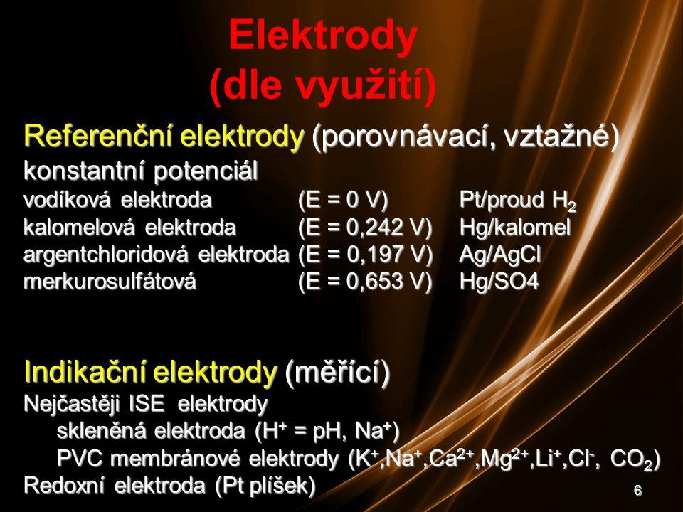 6 Referenční elektrody (porovnávací, vztažné) konstantní potenciál vodíková elektroda (E = 0 V)Pt/proud H 2 kalomelová elektroda (E = 0,242 V)Hg/kalom