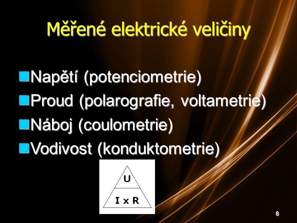 8 Měřené elektrické veličiny Napětí (potenciometrie) Napětí (potenciometrie) Proud (polarografie, voltametrie) Proud (polarografie, voltametrie) Náboj