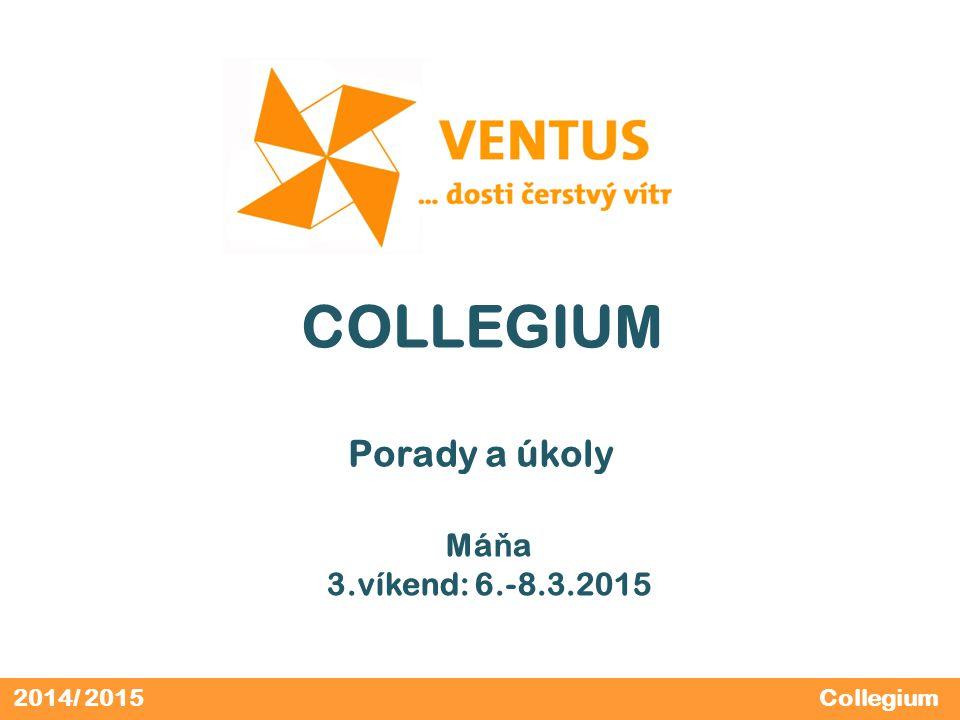 2014/ 2015 COLLEGIUM Porady a úkoly Má ň a 3.víkend: 6.-8.3.2015 Collegium