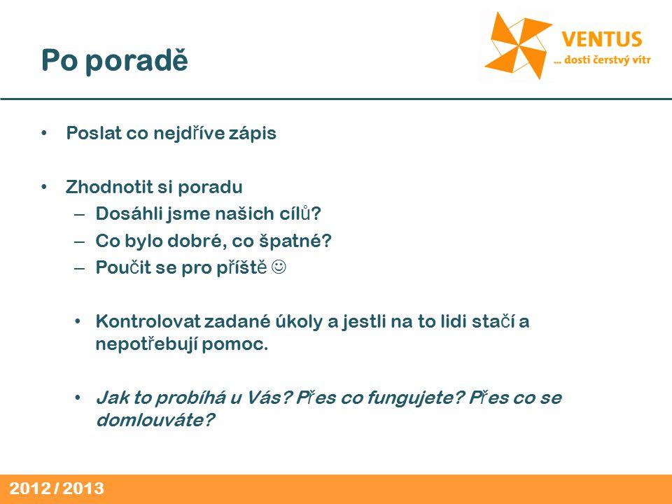 2012 / 2013 Po porad ě Poslat co nejd ř íve zápis Zhodnotit si poradu – Dosáhli jsme našich cíl ů .