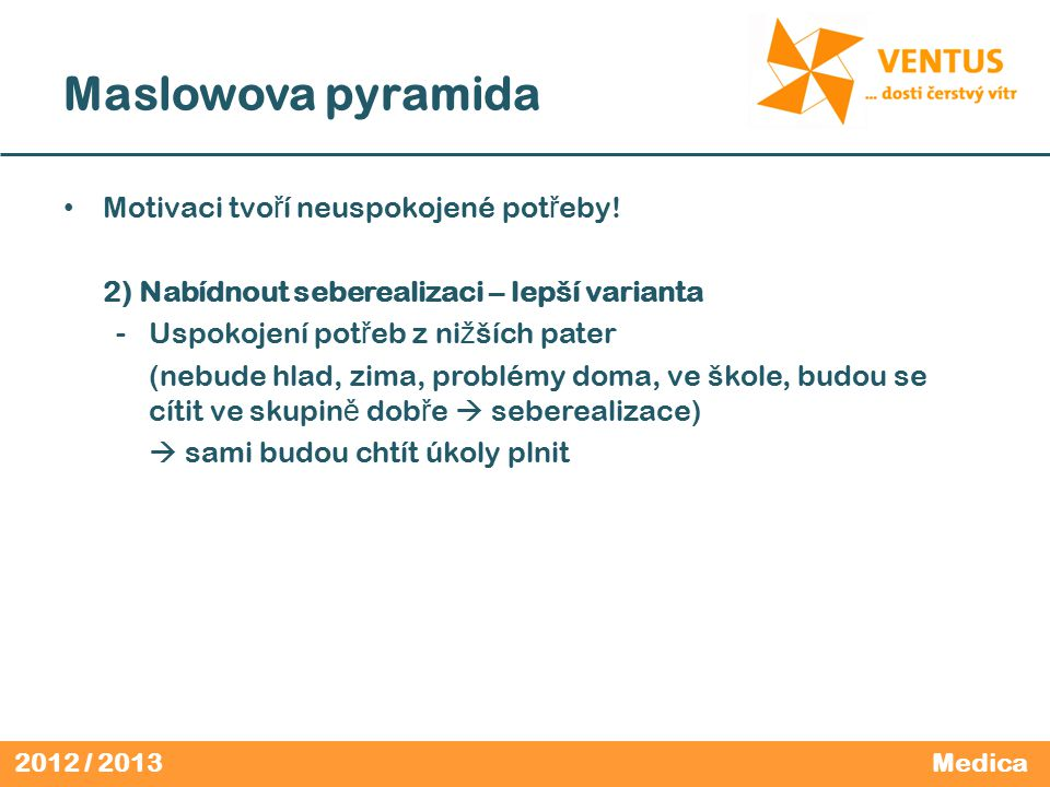 2012 / 2013 Maslowova pyramida Motivaci tvo ř í neuspokojené pot ř eby.