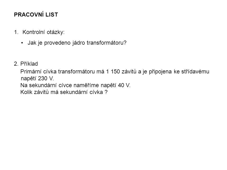 PRACOVNÍ LIST 1.Kontrolní otázky: Jak je provedeno jádro transformátoru.