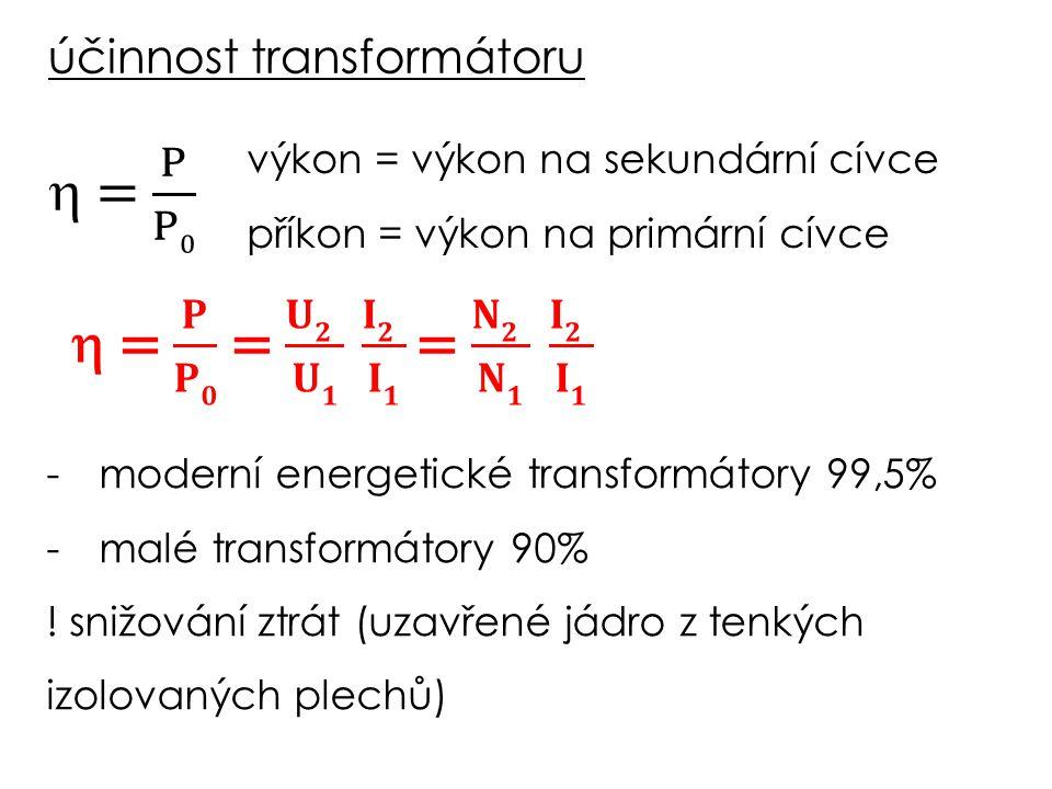 výkon = výkon na sekundární cívce příkon = výkon na primární cívce -moderní energetické transformátory 99,5% -malé transformátory 90% .
