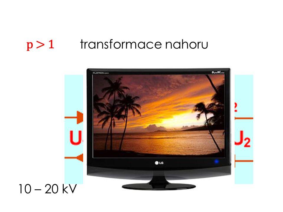 p > 1 transformace nahoru 10 – 20 kV