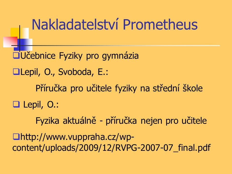 Nakladatelství Prometheus  Učebnice Fyziky pro gymnázia  Lepil, O., Svoboda, E.: Příručka pro učitele fyziky na střední škole  Lepil, O.: Fyzika aktuálně - příručka nejen pro učitele  http://www.vuppraha.cz/wp- content/uploads/2009/12/RVPG-2007-07_final.pdf