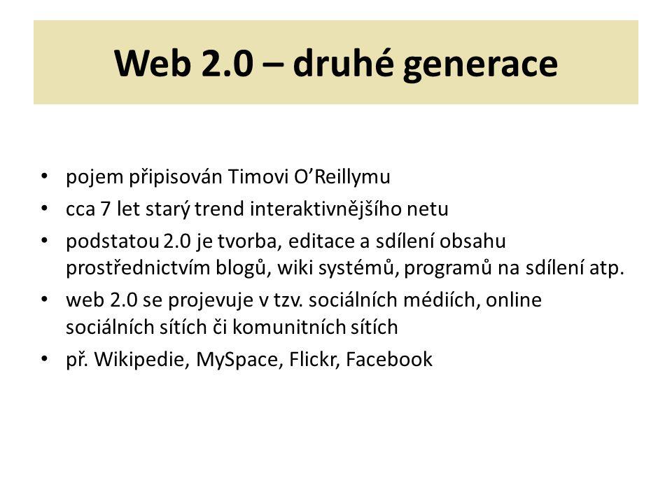 Web 2.0 – druhé generace pojem připisován Timovi O'Reillymu cca 7 let starý trend interaktivnějšího netu podstatou 2.0 je tvorba, editace a sdílení obsahu prostřednictvím blogů, wiki systémů, programů na sdílení atp.