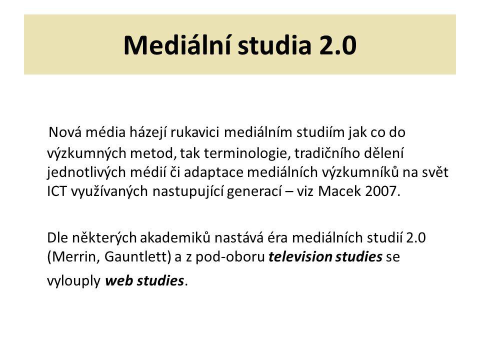 Mediální studia 2.0 Nová média házejí rukavici mediálním studiím jak co do výzkumných metod, tak terminologie, tradičního dělení jednotlivých médií či adaptace mediálních výzkumníků na svět ICT využívaných nastupující generací – viz Macek 2007.