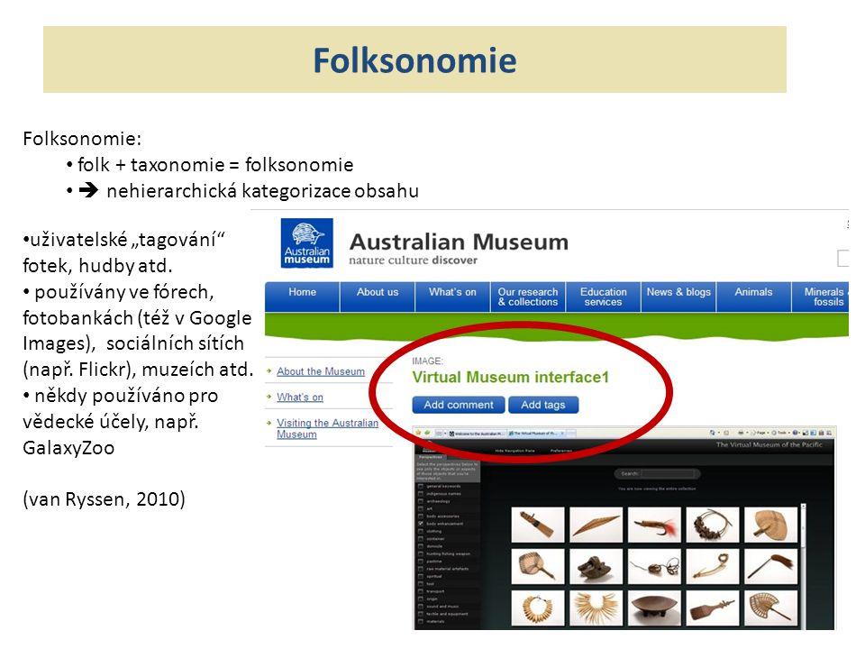 """Folksonomie: folk + taxonomie = folksonomie  nehierarchická kategorizace obsahu uživatelské """"tagování fotek, hudby atd."""