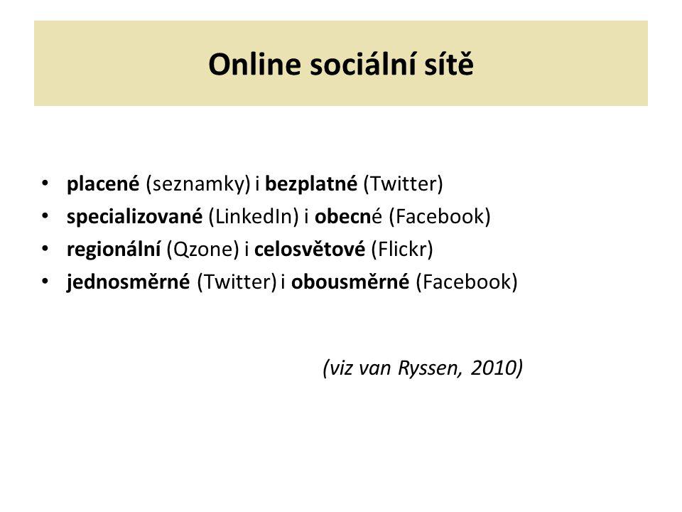 Online sociální sítě placené (seznamky) i bezplatné (Twitter) specializované (LinkedIn) i obecné (Facebook) regionální (Qzone) i celosvětové (Flickr) jednosměrné (Twitter) i obousměrné (Facebook) (viz van Ryssen, 2010)