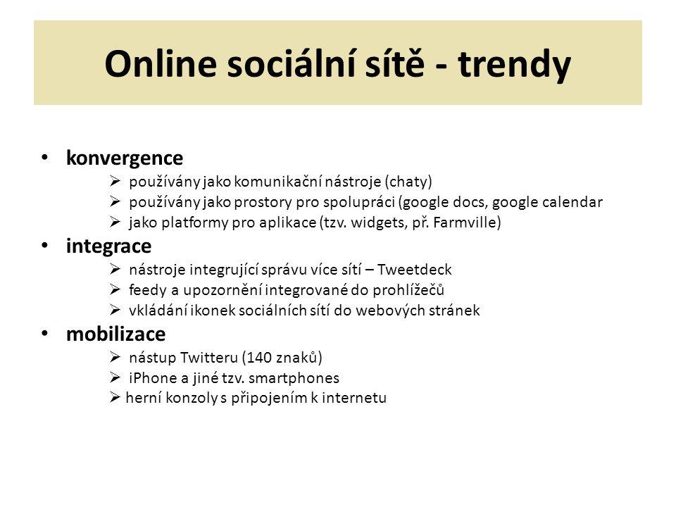 Online sociální sítě - trendy konvergence  používány jako komunikační nástroje (chaty)  používány jako prostory pro spolupráci (google docs, google calendar  jako platformy pro aplikace (tzv.