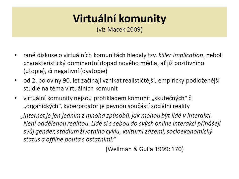 Virtuální komunity (viz Macek 2009) rané diskuse o virtuálních komunitách hledaly tzv.