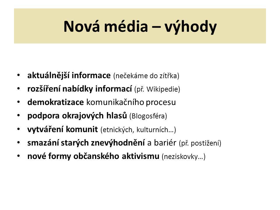 Nová média – výhody aktuálnější informace (nečekáme do zítřka) rozšíření nabídky informací (př.