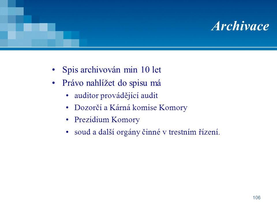106 Archivace Spis archivován min 10 let Právo nahlížet do spisu má auditor provádějící audit Dozorčí a Kárná komise Komory Prezidium Komory soud a da