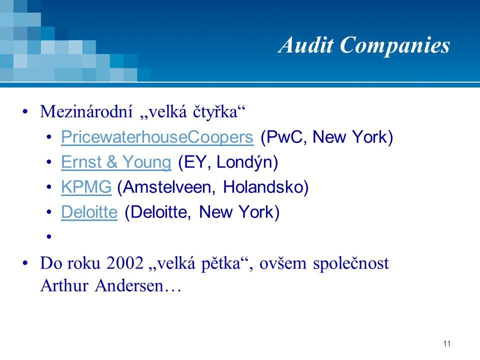 """11 Audit Companies Mezinárodní """"velká čtyřka PricewaterhouseCoopers (PwC, New York)PricewaterhouseCoopers Ernst & Young (EY, Londýn)Ernst & Young KPMG (Amstelveen, Holandsko)KPMG Deloitte (Deloitte, New York)Deloitte Do roku 2002 """"velká pětka , ovšem společnost Arthur Andersen…"""