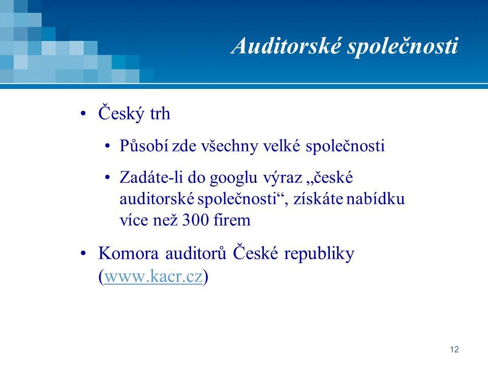 """12 Auditorské společnosti Český trh Působí zde všechny velké společnosti Zadáte-li do googlu výraz """"české auditorské společnosti"""", získáte nabídku víc"""