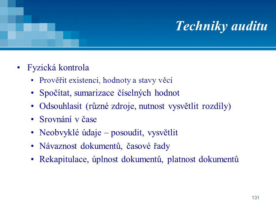 131 Techniky auditu Fyzická kontrola Prověřit existenci, hodnoty a stavy věcí Spočítat, sumarizace číselných hodnot Odsouhlasit (různé zdroje, nutnost