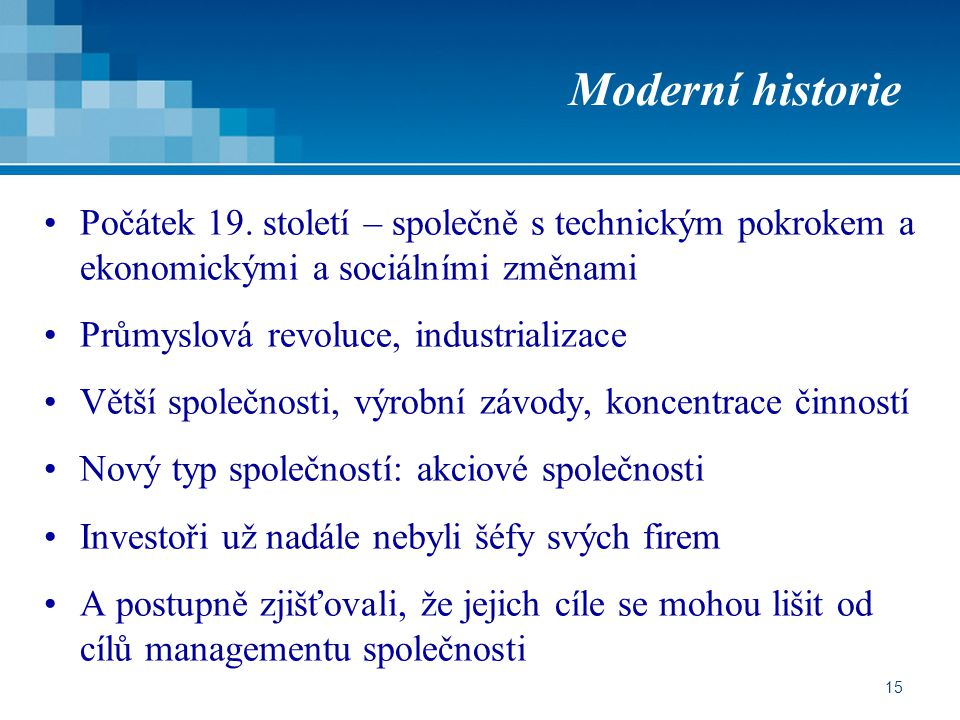 15 Moderní historie Počátek 19. století – společně s technickým pokrokem a ekonomickými a sociálními změnami Průmyslová revoluce, industrializace Větš