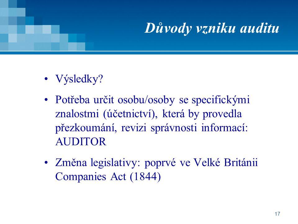 17 Důvody vzniku auditu Výsledky? Potřeba určit osobu/osoby se specifickými znalostmi (účetnictví), která by provedla přezkoumání, revizi správnosti i