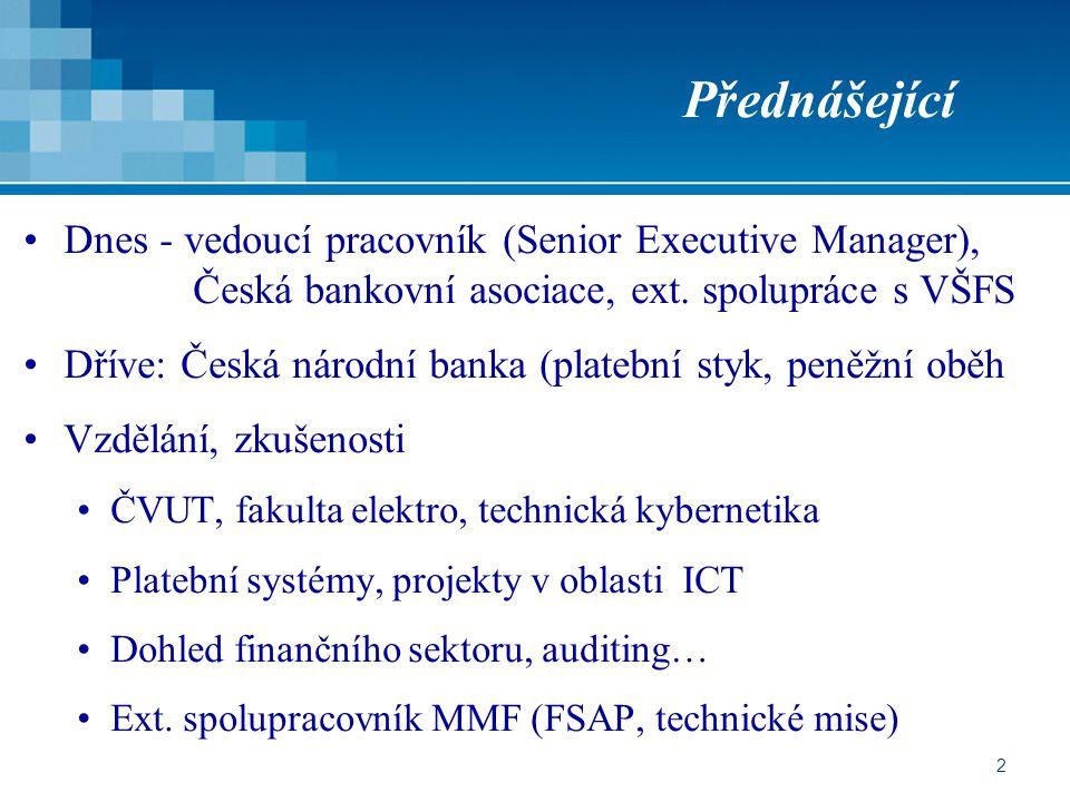 2 Přednášející Dnes - vedoucí pracovník (Senior Executive Manager), Česká bankovní asociace, ext. spolupráce s VŠFS Dříve: Česká národní banka (plateb
