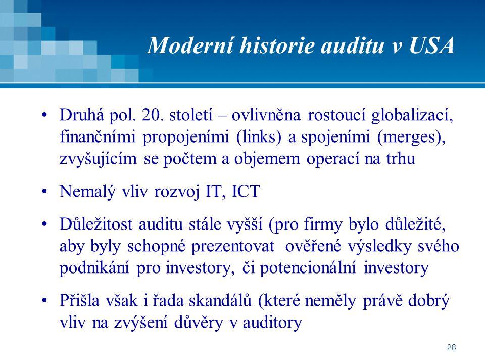 28 Moderní historie auditu v USA Druhá pol. 20. století – ovlivněna rostoucí globalizací, finančními propojeními (links) a spojeními (merges), zvyšují