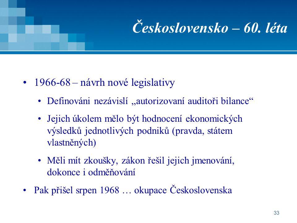 """33 Československo – 60. léta 1966-68 – návrh nové legislativy Definováni nezávislí """"autorizovaní auditoři bilance"""" Jejich úkolem mělo být hodnocení ek"""