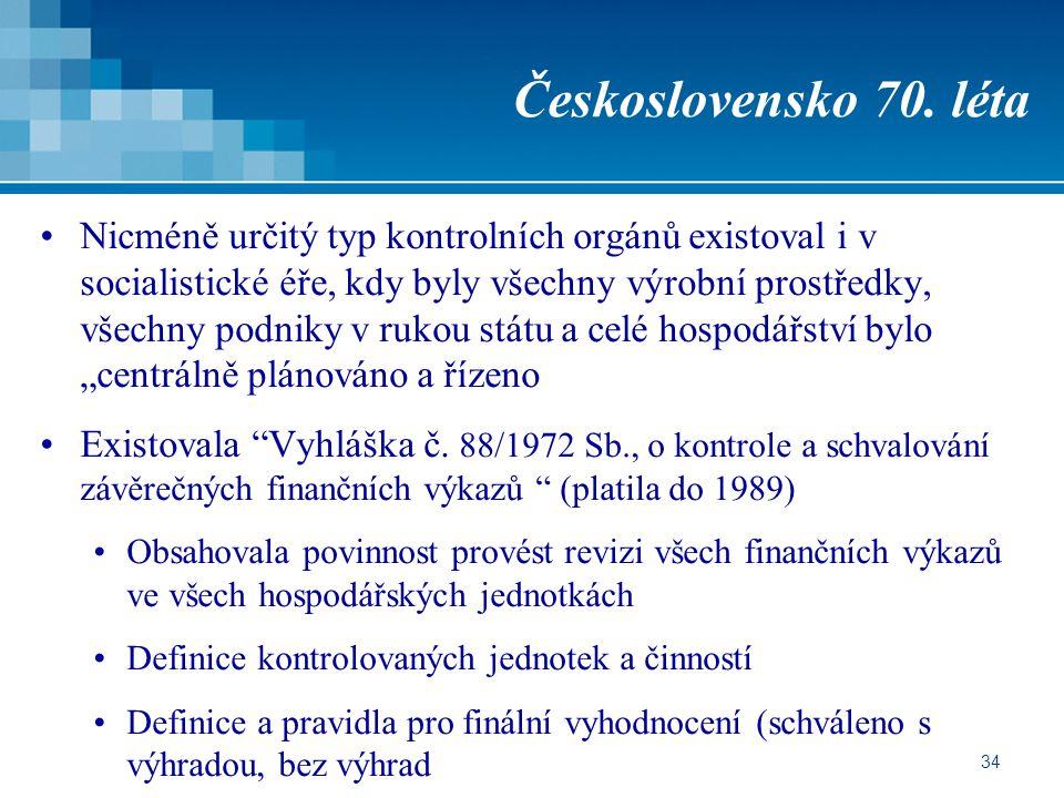 34 Československo 70. léta Nicméně určitý typ kontrolních orgánů existoval i v socialistické éře, kdy byly všechny výrobní prostředky, všechny podniky