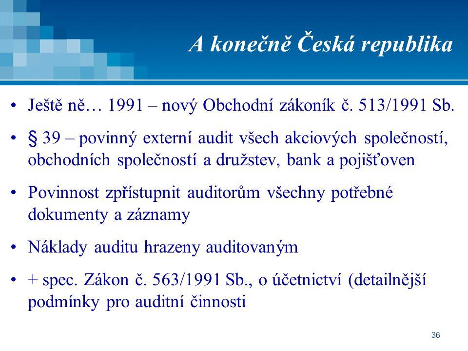 36 A konečně Česká republika Ještě ně… 1991 – nový Obchodní zákoník č. 513/1991 Sb. § 39 – povinný externí audit všech akciových společností, obchodní