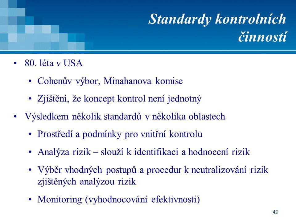 49 Standardy kontrolních činností 80. léta v USA Cohenův výbor, Minahanova komise Zjištění, že koncept kontrol není jednotný Výsledkem několik standar