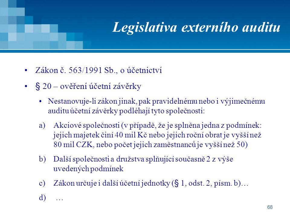 68 Legislativa externího auditu Zákon č. 563/1991 Sb., o účetnictví § 20 – ověření účetní závěrky Nestanovuje-li zákon jinak, pak pravidelnému nebo i