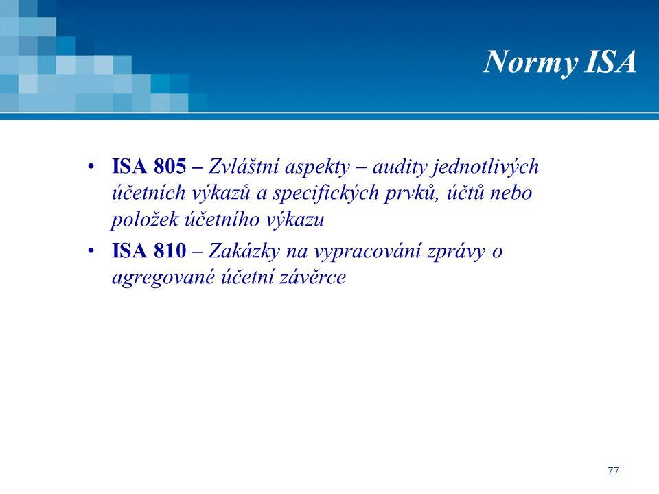 77 Normy ISA ISA 805 – Zvláštní aspekty – audity jednotlivých účetních výkazů a specifických prvků, účtů nebo položek účetního výkazu ISA 810 – Zakázk