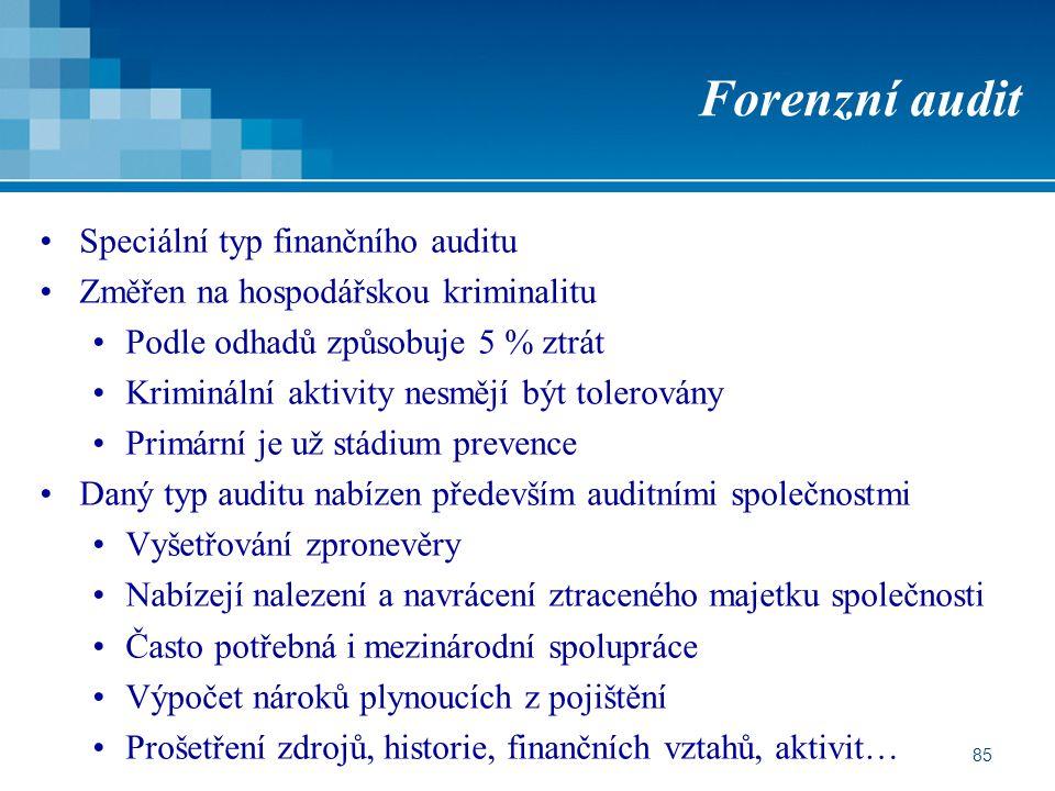 85 Forenzní audit Speciální typ finančního auditu Změřen na hospodářskou kriminalitu Podle odhadů způsobuje 5 % ztrát Kriminální aktivity nesmějí být