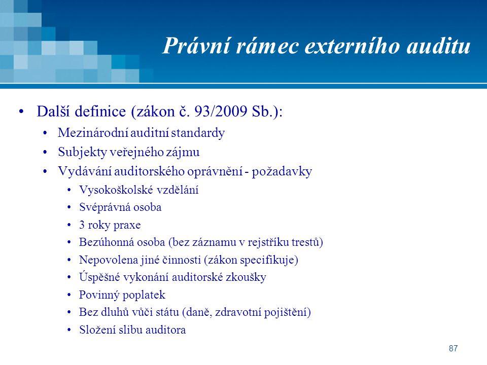 87 Právní rámec externího auditu Další definice (zákon č. 93/2009 Sb.): Mezinárodní auditní standardy Subjekty veřejného zájmu Vydávání auditorského o