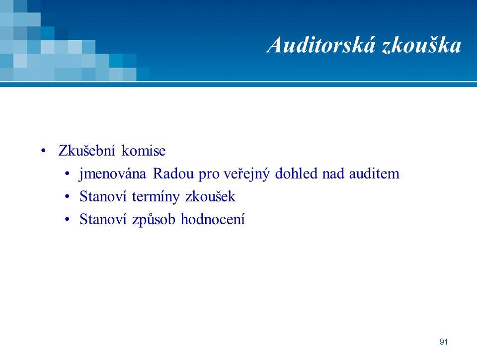 91 Auditorská zkouška Zkušební komise jmenována Radou pro veřejný dohled nad auditem Stanoví termíny zkoušek Stanoví způsob hodnocení