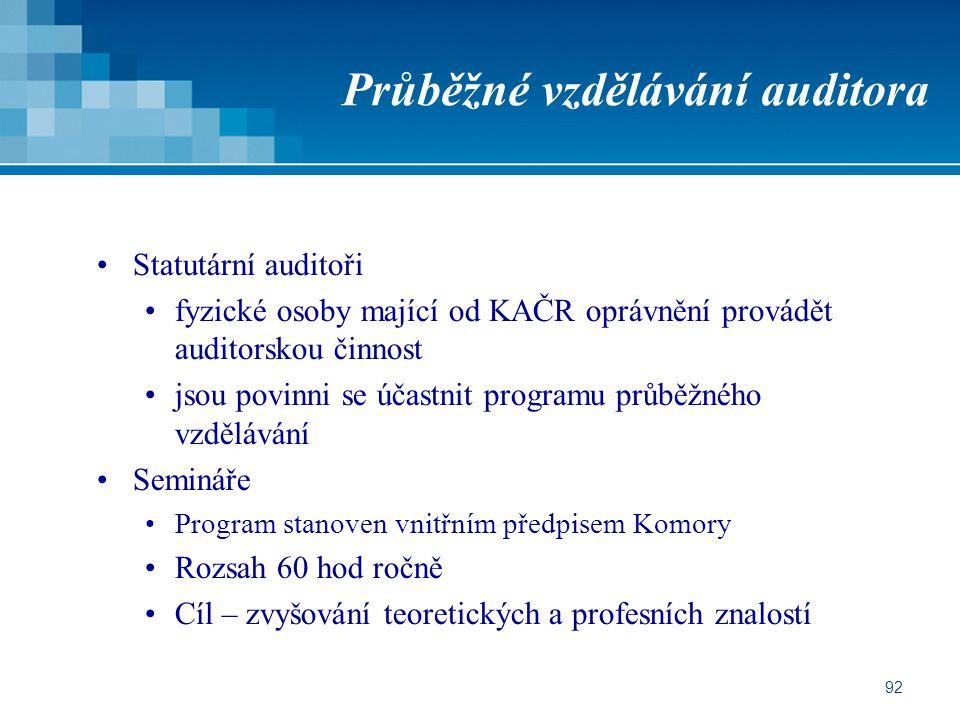92 Průběžné vzdělávání auditora Statutární auditoři fyzické osoby mající od KAČR oprávnění provádět auditorskou činnost jsou povinni se účastnit programu průběžného vzdělávání Semináře Program stanoven vnitřním předpisem Komory Rozsah 60 hod ročně Cíl – zvyšování teoretických a profesních znalostí