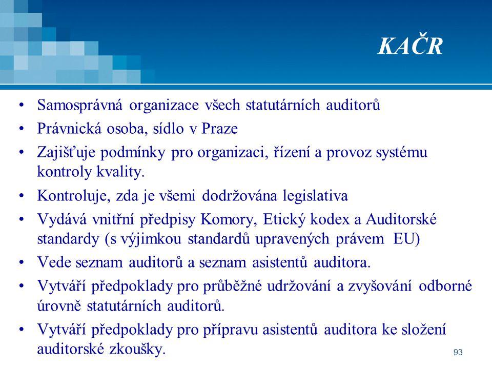 93 KAČR Samosprávná organizace všech statutárních auditorů Právnická osoba, sídlo v Praze Zajišťuje podmínky pro organizaci, řízení a provoz systému k
